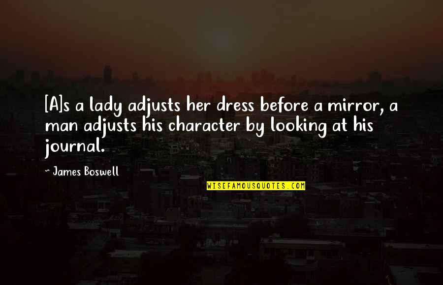 Dress Quotes By James Boswell: [A]s a lady adjusts her dress before a