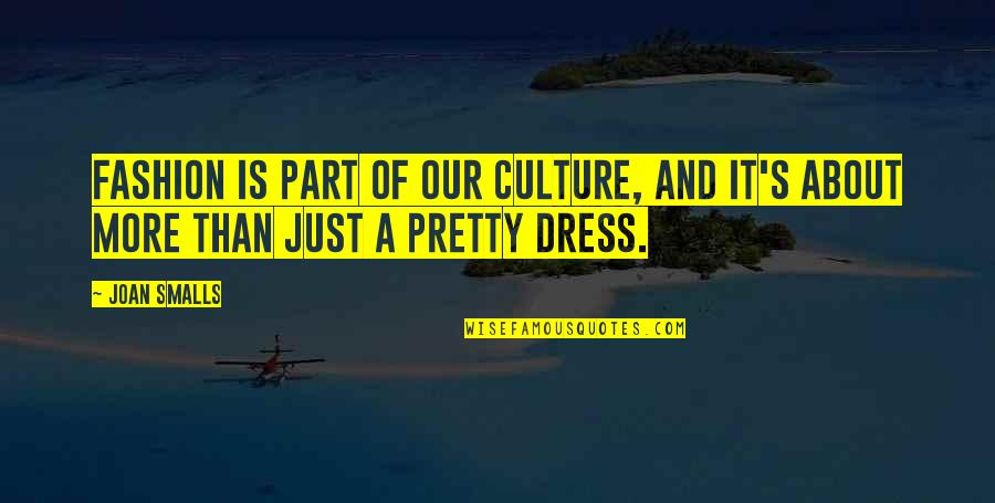Dress Quotes By Joan Smalls: Fashion is part of our culture, and it's