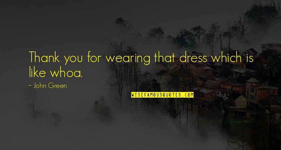 Dress Quotes By John Green: Thank you for wearing that dress which is