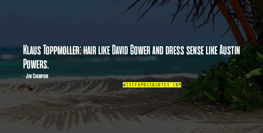 Dress Quotes By Jon Champion: Klaus Toppmoller: hair like David Gower and dress