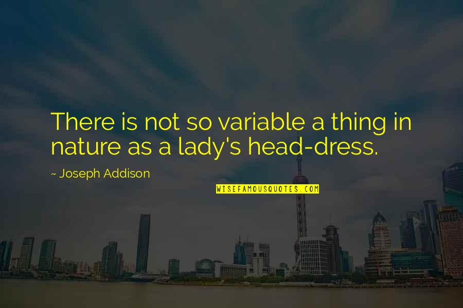 Dress Quotes By Joseph Addison: There is not so variable a thing in