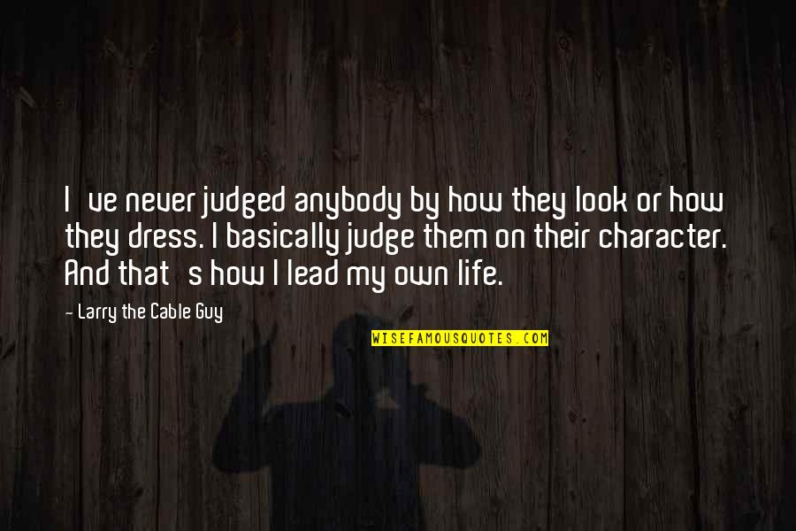 Dress Quotes By Larry The Cable Guy: I've never judged anybody by how they look