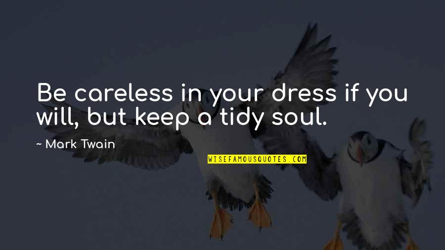 Dress Quotes By Mark Twain: Be careless in your dress if you will,