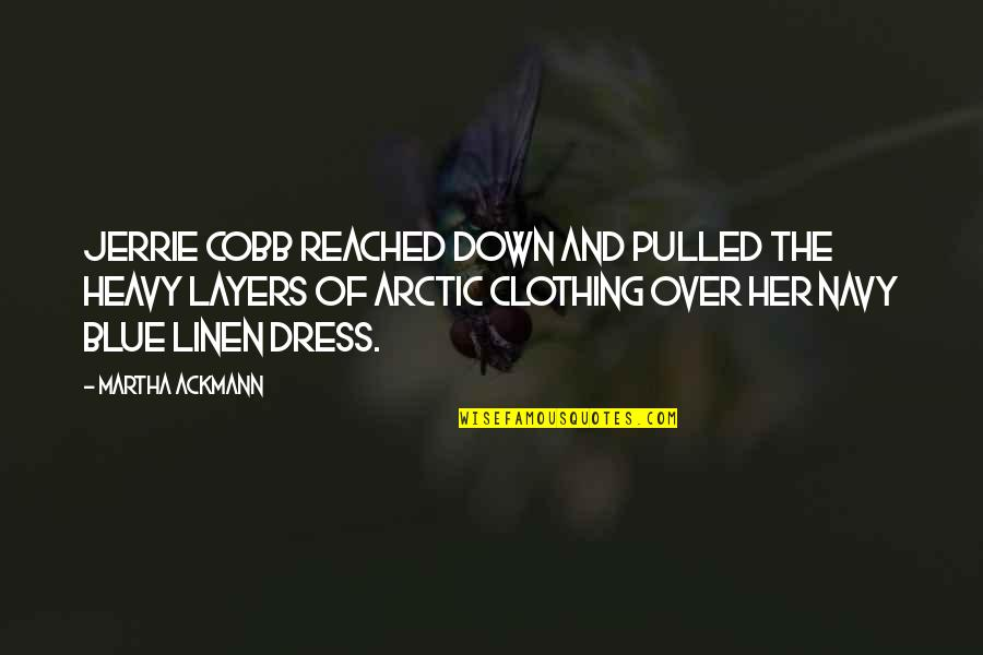 Dress Quotes By Martha Ackmann: Jerrie Cobb reached down and pulled the heavy