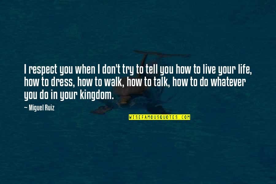 Dress Quotes By Miguel Ruiz: I respect you when I don't try to