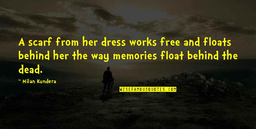 Dress Quotes By Milan Kundera: A scarf from her dress works free and