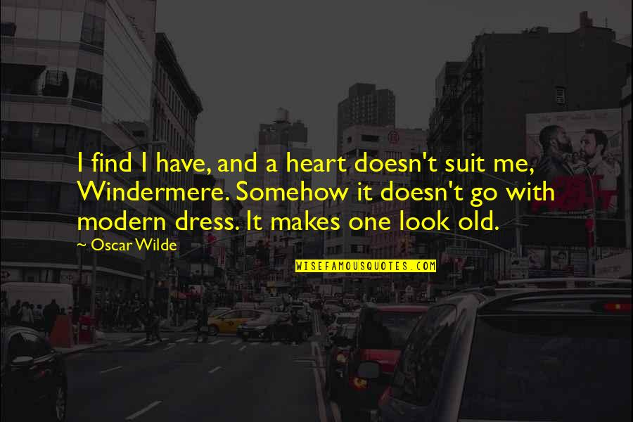 Dress Quotes By Oscar Wilde: I find I have, and a heart doesn't