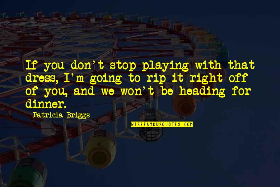 Dress Quotes By Patricia Briggs: If you don't stop playing with that dress,