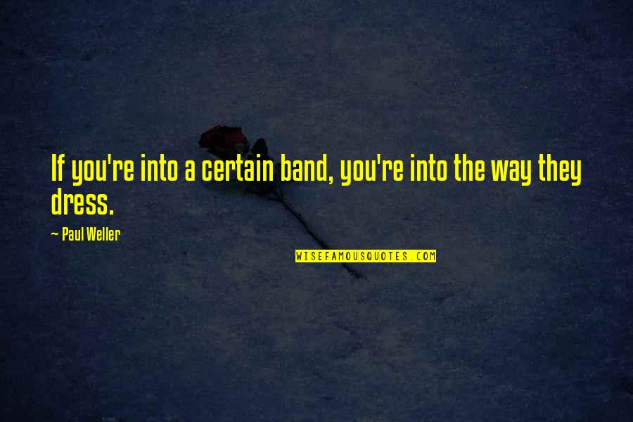 Dress Quotes By Paul Weller: If you're into a certain band, you're into