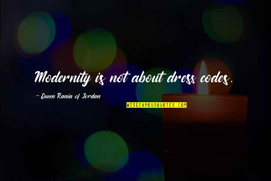 Dress Quotes By Queen Rania Of Jordan: Modernity is not about dress codes.