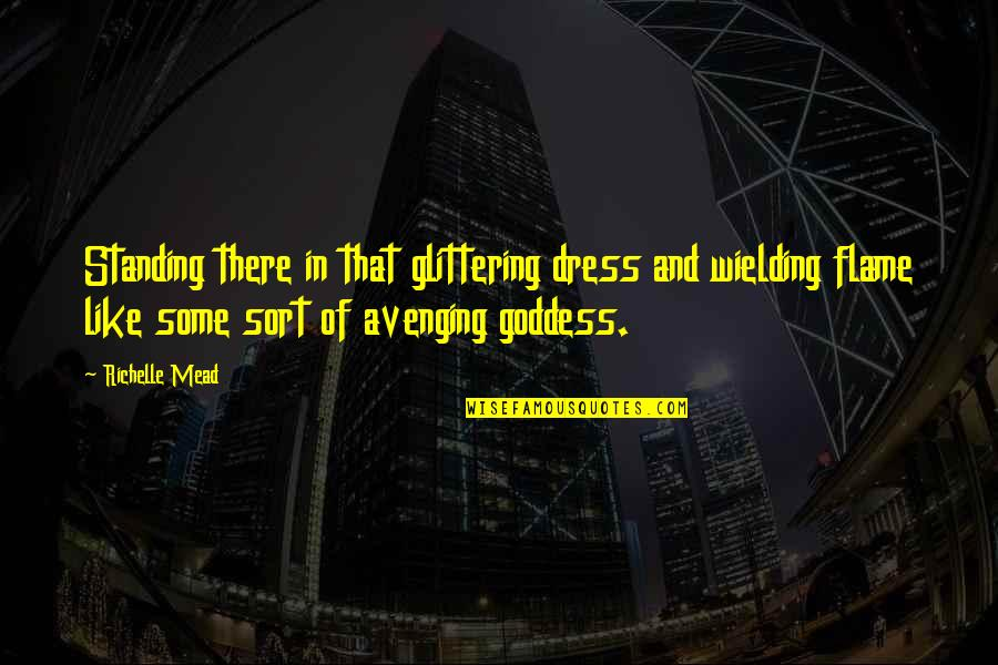 Dress Quotes By Richelle Mead: Standing there in that glittering dress and wielding
