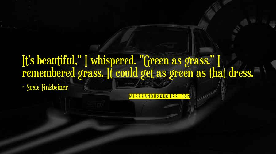 """Dress Quotes By Susie Finkbeiner: It's beautiful,"""" I whispered. """"Green as grass."""" I"""