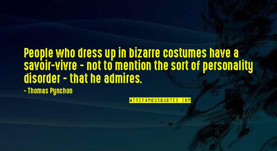 Dress Quotes By Thomas Pynchon: People who dress up in bizarre costumes have