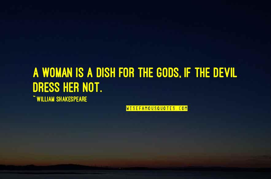 Dress Quotes By William Shakespeare: A woman is a dish for the gods,
