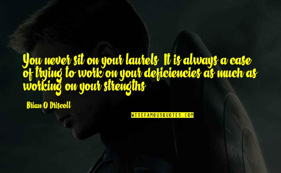 Dress Ties Quotes By Brian O'Driscoll: You never sit on your laurels. It is