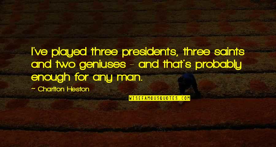 Dress Ties Quotes By Charlton Heston: I've played three presidents, three saints and two