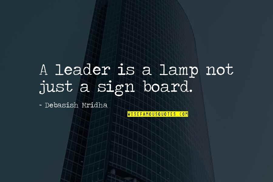 Dress Ties Quotes By Debasish Mridha: A leader is a lamp not just a
