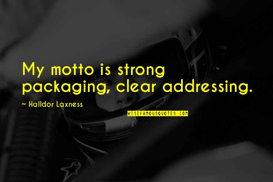 Dress Ties Quotes By Halldor Laxness: My motto is strong packaging, clear addressing.