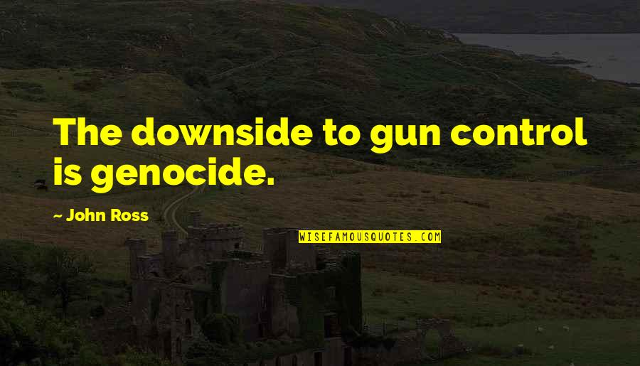 Dress Ties Quotes By John Ross: The downside to gun control is genocide.