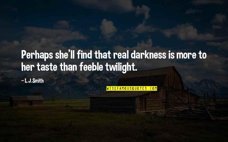 Dress Ties Quotes By L.J.Smith: Perhaps she'll find that real darkness is more