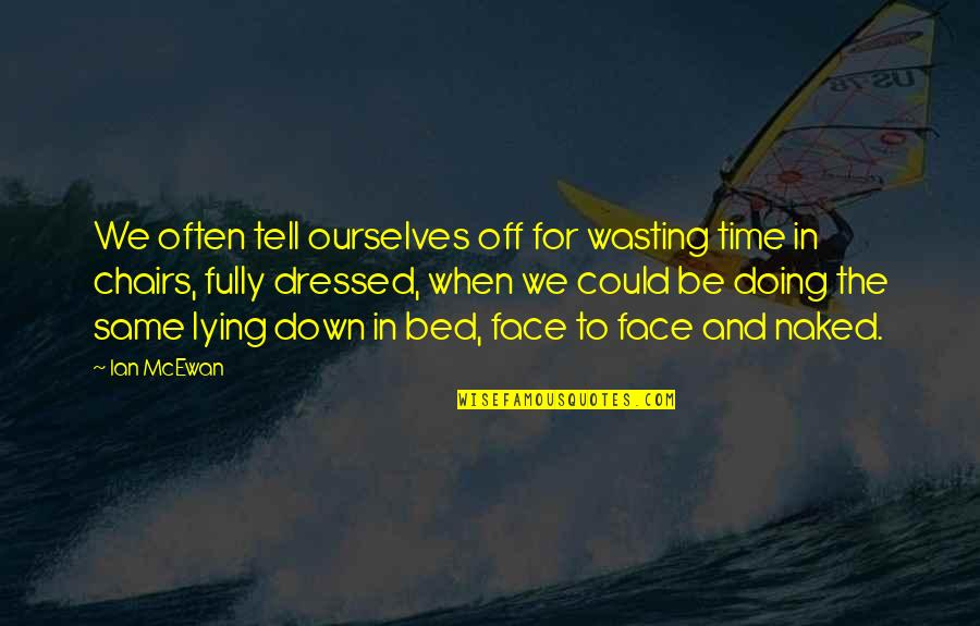 Dressed Down Quotes By Ian McEwan: We often tell ourselves off for wasting time