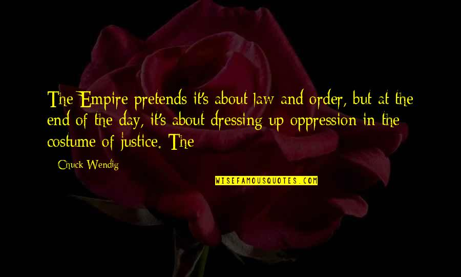 Dressing Up In Costume Quotes By Chuck Wendig: The Empire pretends it's about law and order,