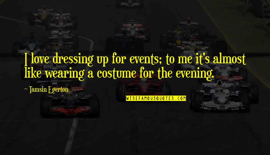 Dressing Up In Costume Quotes By Tamsin Egerton: I love dressing up for events; to me