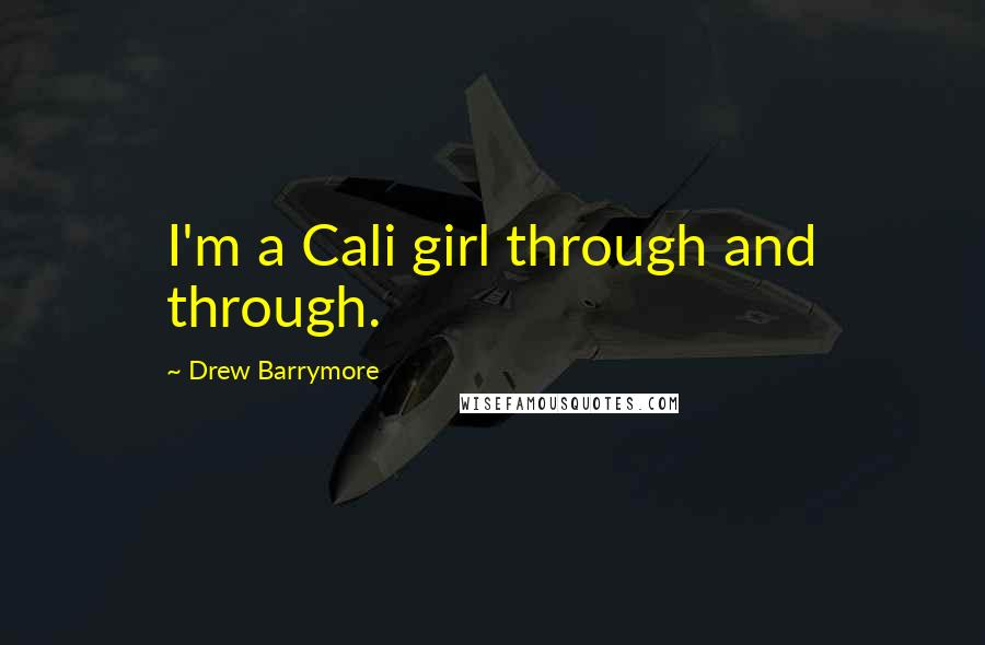Drew Barrymore quotes: I'm a Cali girl through and through.