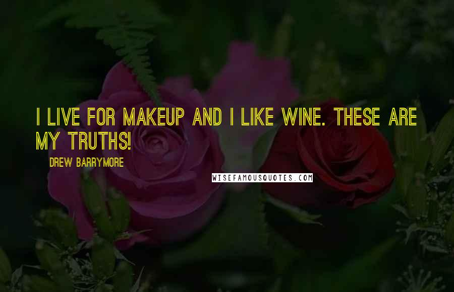 Drew Barrymore quotes: I live for makeup and I like wine. These are my truths!