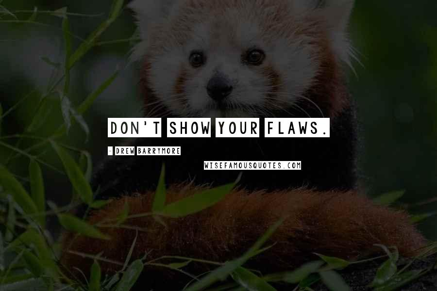 Drew Barrymore quotes: Don't show your flaws.