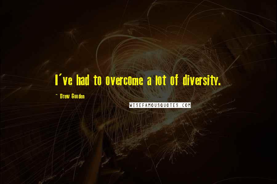 Drew Gooden quotes: I've had to overcome a lot of diversity.