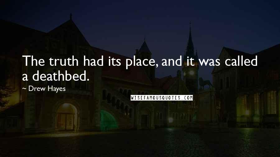 Drew Hayes quotes: The truth had its place, and it was called a deathbed.