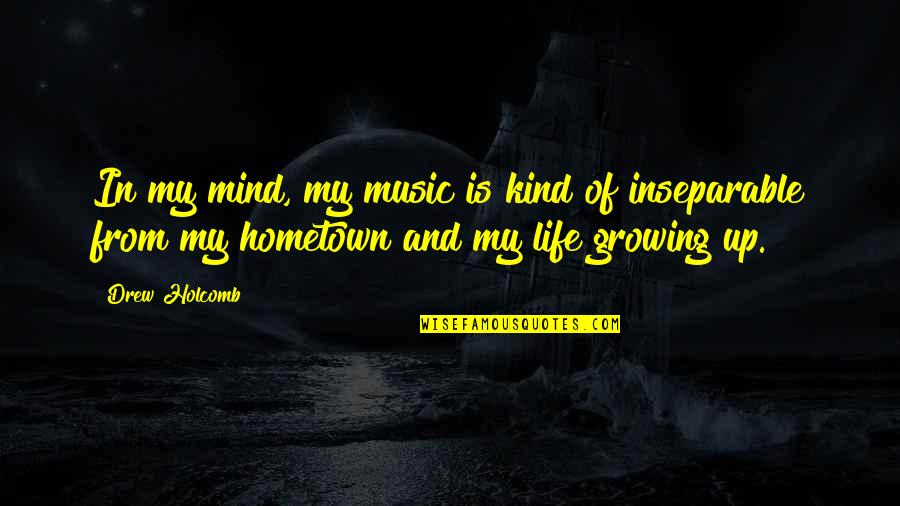 Drew Holcomb Quotes By Drew Holcomb: In my mind, my music is kind of