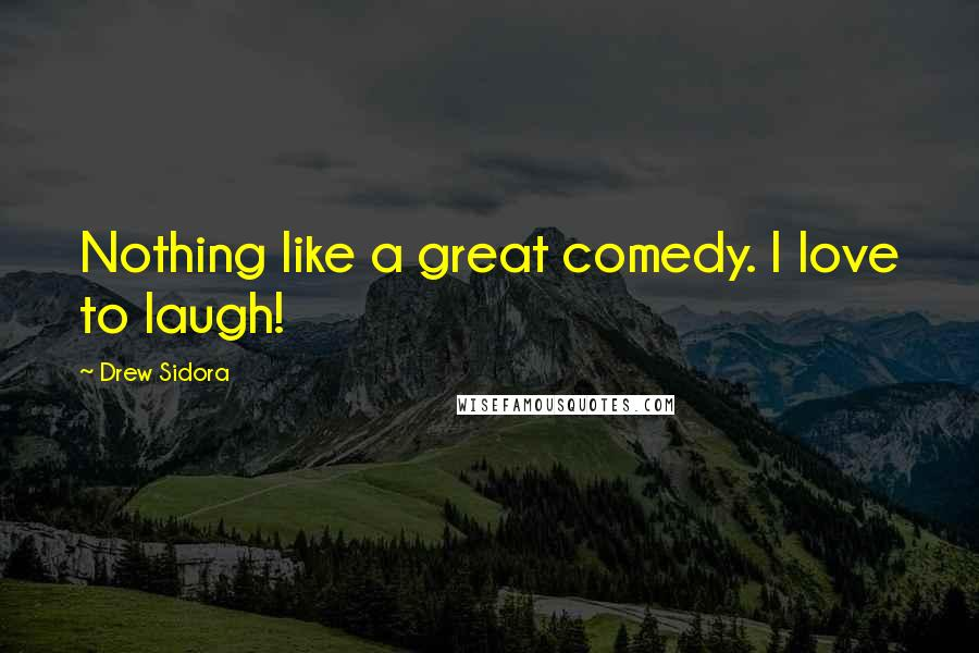 Drew Sidora quotes: Nothing like a great comedy. I love to laugh!