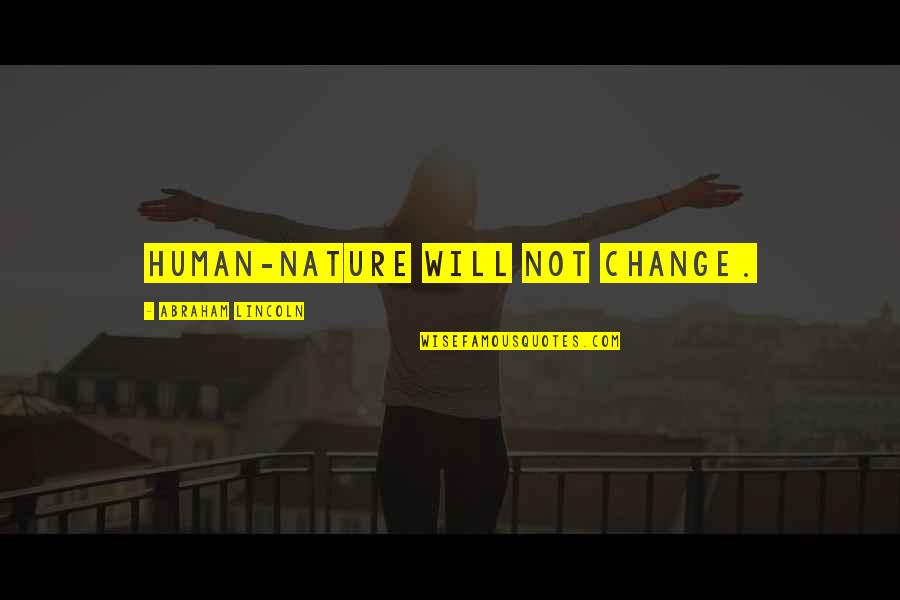 Drfiting Quotes By Abraham Lincoln: Human-nature will not change.