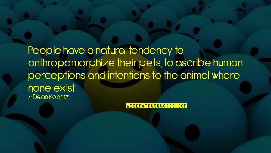Drfiting Quotes By Dean Koontz: People have a natural tendency to anthropomorphize their