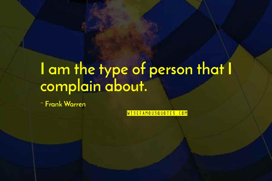 Drfiting Quotes By Frank Warren: I am the type of person that I