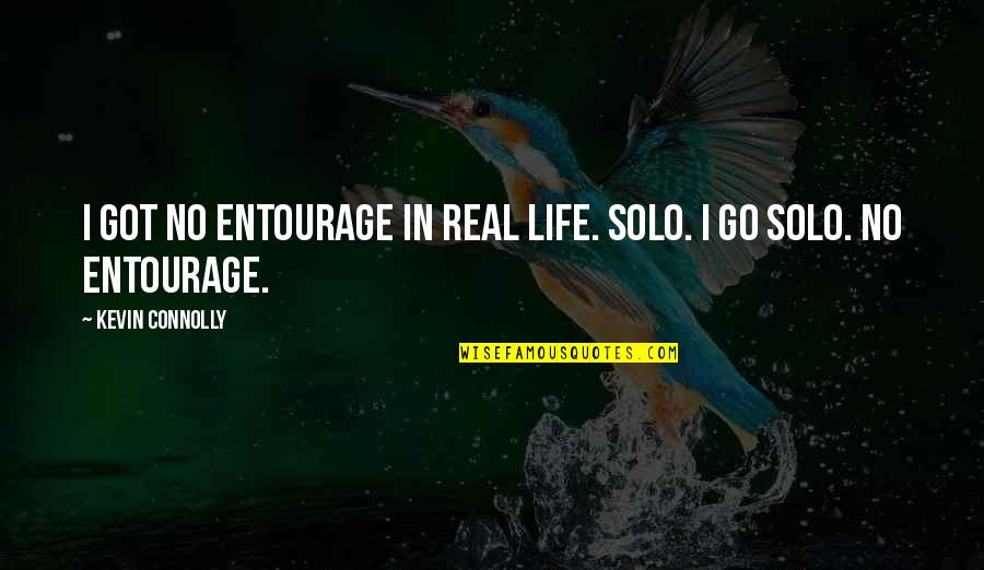 Drfiting Quotes By Kevin Connolly: I got no entourage in real life. Solo.
