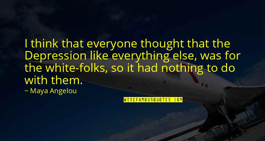 Drfiting Quotes By Maya Angelou: I think that everyone thought that the Depression