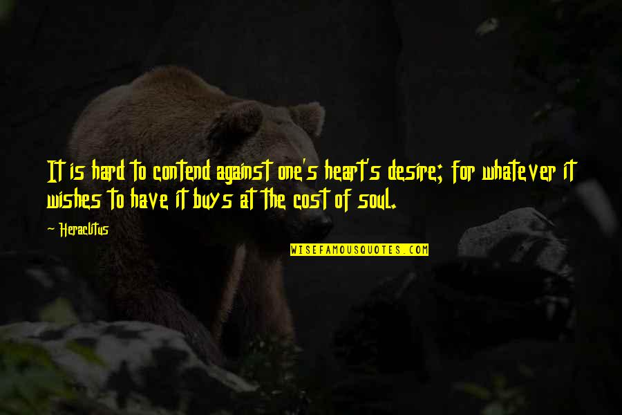Drifted Best Friend Quotes By Heraclitus: It is hard to contend against one's heart's