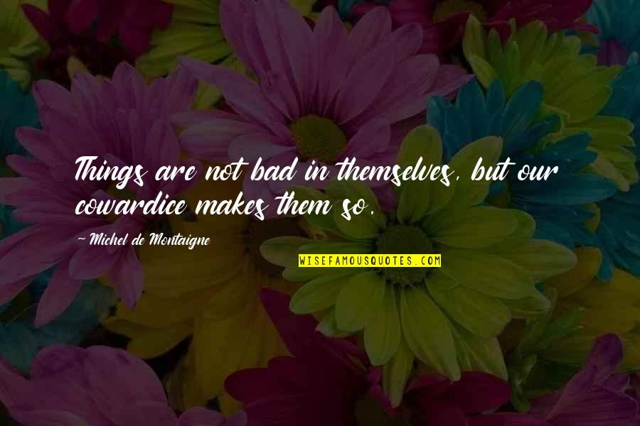 Drifted Best Friend Quotes By Michel De Montaigne: Things are not bad in themselves, but our