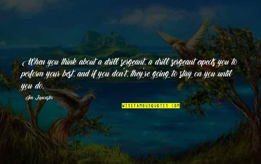 Drill Sergeant Quotes By Jen Lancaster: When you think about a drill sergeant, a