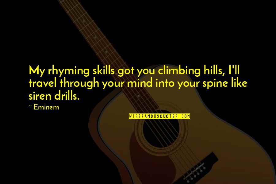 Drills Quotes By Eminem: My rhyming skills got you climbing hills, I'll