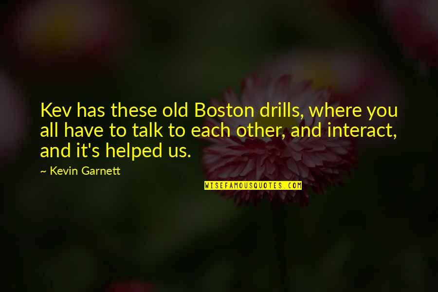Drills Quotes By Kevin Garnett: Kev has these old Boston drills, where you