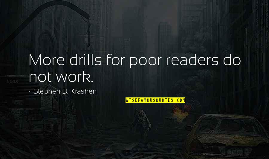 Drills Quotes By Stephen D. Krashen: More drills for poor readers do not work.