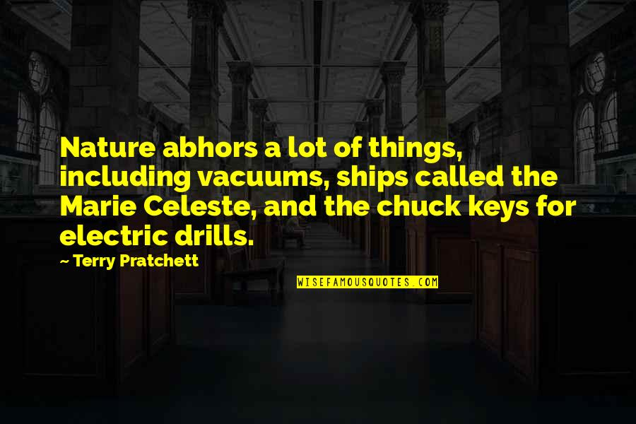 Drills Quotes By Terry Pratchett: Nature abhors a lot of things, including vacuums,