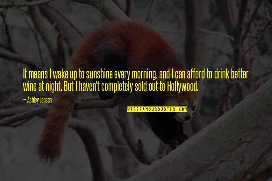 Drink All Night Quotes By Ashley Jensen: It means I wake up to sunshine every