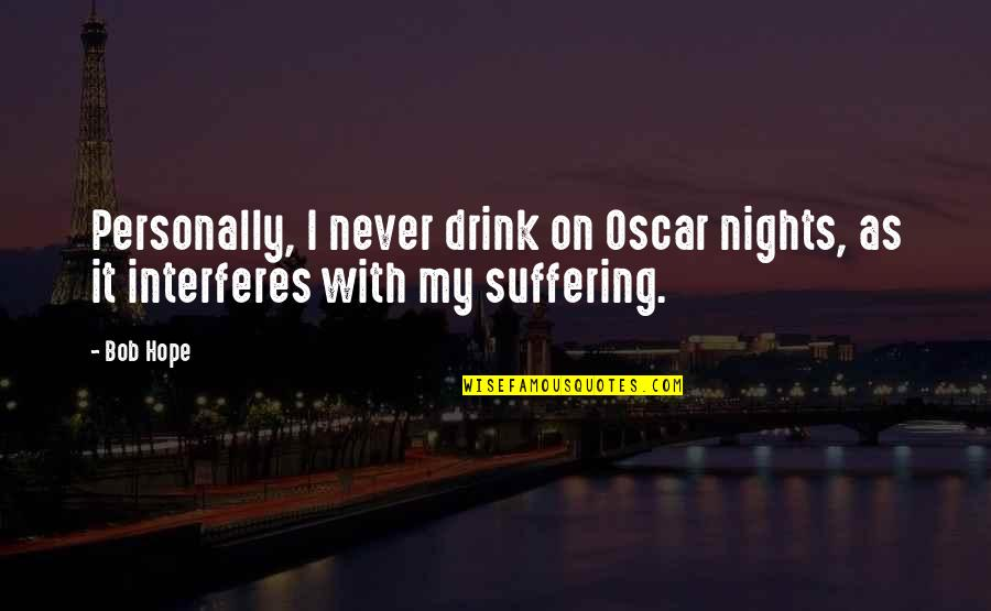 Drink All Night Quotes By Bob Hope: Personally, I never drink on Oscar nights, as