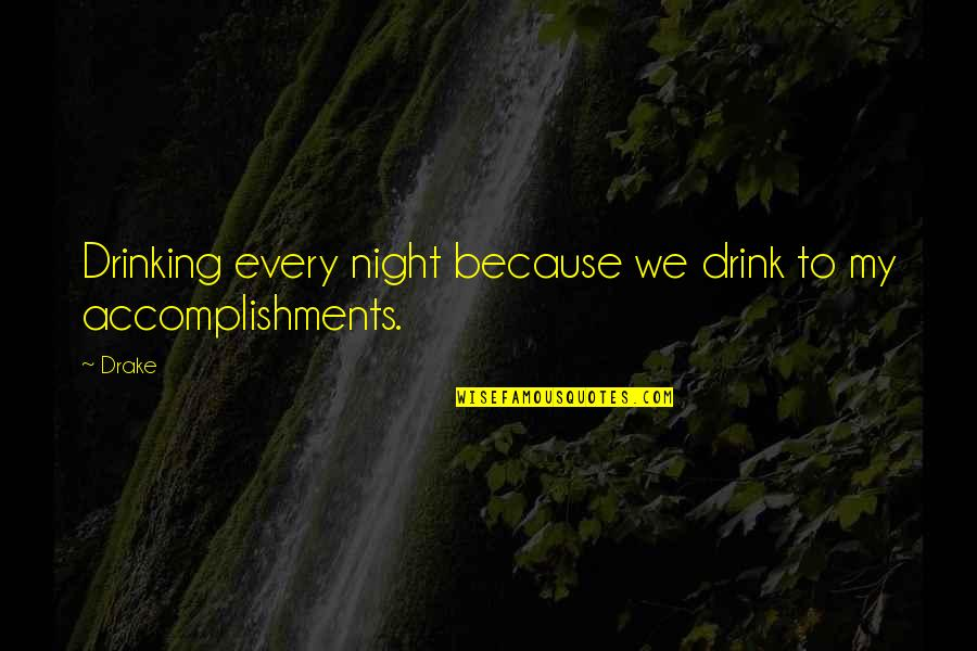 Drink All Night Quotes By Drake: Drinking every night because we drink to my