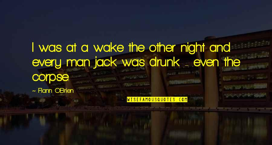 Drink All Night Quotes By Flann O'Brien: I was at a wake the other night